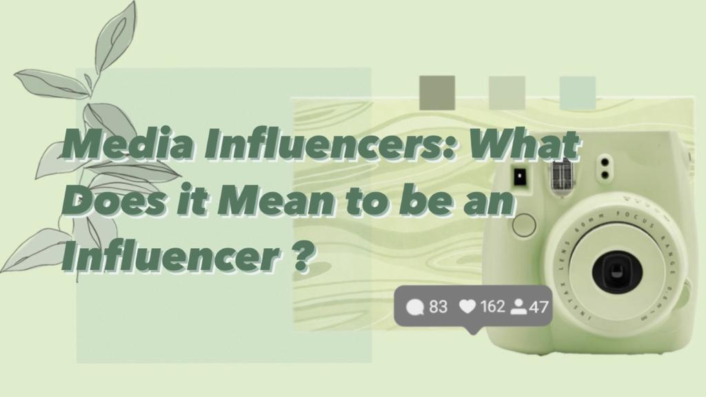 Media Influencers: What Does it Mean to be an Influencer?