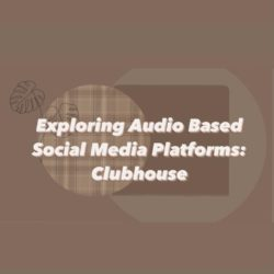 Exploring Audio Based Social Media Platforms: Clubhouse